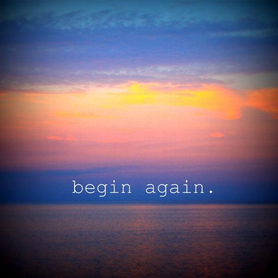Begin Again.